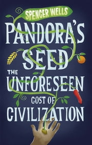 Pandora's Seed - The Unforeseen Cost of Civilization ebook by Spencer Wells