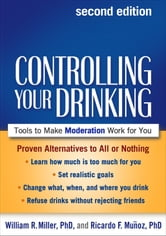 Controlling Your Drinking, Second Edition - Tools to Make Moderation Work for You ebook by William R. Miller, Phd,Ricardo F. Munoz, PhD