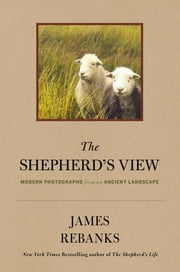 The Shepherd's View - Modern Photographs From an Ancient Landscape ebook by James Rebanks