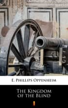 The Kingdom of the Blind ebook by E. Phillips Oppenheim