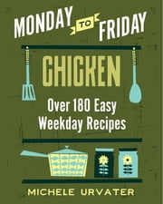 Monday-to-Friday Chicken ebook by Michele Urvater