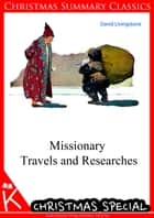 Missionary Travels and Researches [Christmas Summary Classics] ebook by David Livingstone