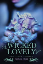 Wicked Lovely (Italian edition) - Incantevole e pericoloso ebook by Melissa Marr, Lucia Olivieri