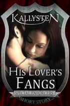 His Lover's Fangs ebook by Kallysten