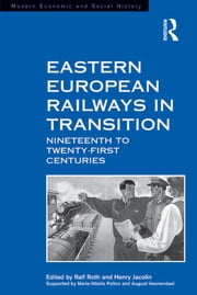 Eastern European Railways in Transition - Nineteenth to Twenty-first Centuries ebook by Henry Jacolin,Ralf Roth
