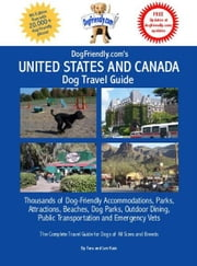 DogFriendly.com's United States and Canada Dog Travel Guide - Dog-Friendly Accommodations, Beaches, Public Transportation, National Parks, Attractions ebook by Tara Kain,Len Kain