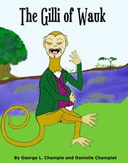 The Gilli of Wauk ebook by Danielle Champiet, George L Champie
