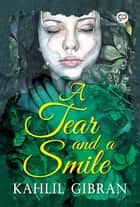 A Tear and a Smile ebook by Kahlil Gibran, GP Editors