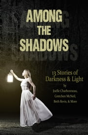 Among the Shadows: 13 Stories of Darkness & Light ebook by demitrialunetta