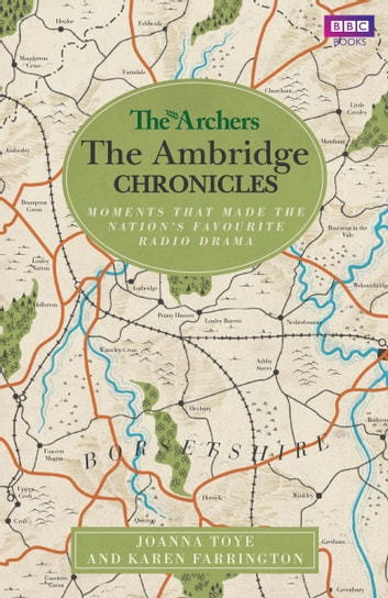 The Archers: The Ambridge Chronicles - Moments that made the nation's favourite radio drama ebook by Joanna Toye,Karen Farrington