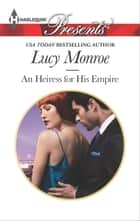 An Heiress for His Empire ebook by Lucy Monroe