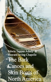 Bark Canoes and Skin Boats of North America ebook by Edwin Tappan Adney Howard Irving Chapelle