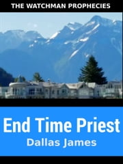End Time Priest: The Watchman Prophecies ebook by Dallas James