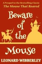 Beware Of The Mouse (A Prequel to The Mouse That Roared) ebook by Leonard Wibberley