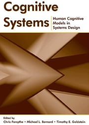 Cognitive Systems - Human Cognitive Models in Systems Design ebook by Chris Forsythe,Michael L. Bernard,Timothy E. Goldsmith