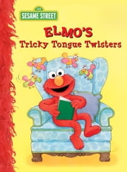 Elmo's Tricky Tongue Twisters (Sesame Street) ebook by Sarah Albee,Maggie Swanson