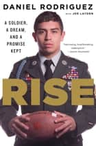 Rise - A Soldier, a Dream, and a Promise Kept ebook by Daniel Rodriguez, Joe Layden