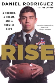 Rise - A Soldier, a Dream, and a Promise Kept ebook by Daniel Rodriguez,Joe Layden