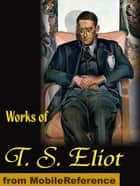 Works Of T. S. Eliot (Mobi Collected Works) ebook by T. S. Eliot