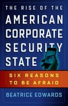 The Rise of the American Corporate Security State ebook by Beatrice Edwards