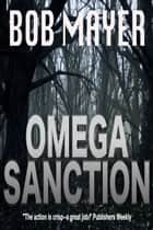 Omega Sanction ebook by Bob Mayer