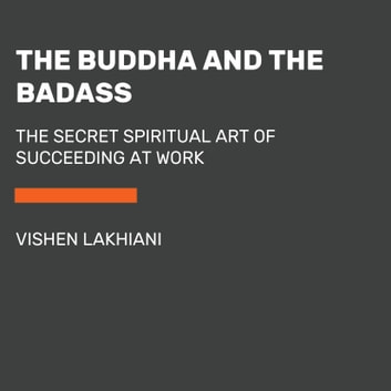 The Buddha and the Badass - The Secret Spiritual Art of Succeeding at Work audiobook by Vishen Lakhiani