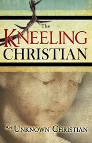 Kneeling Christian, The ebook by An Unknown Christian