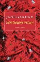 Een trouwe vrouw ebook by Jane Gardam, Kitty Pouwels, Gerda Baardman