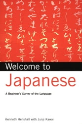 Welcome to Japanese - A Beginners Survey of the Language ebook by Kenneth G. Henshall