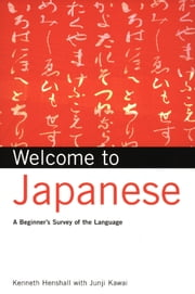 Welcome to Japanese - A Beginners Survey of the Language ebook by Kenneth G. Henshall,Junji Kawai