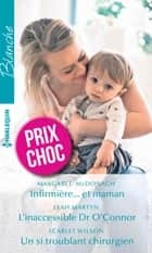 Infirmière... et maman - L'inaccessible Dr O'Connor - Un si troublant chirurgien eBook by Margaret McDonagh, Leah Martyn, Scarlet Wilson