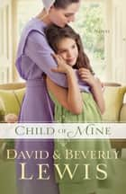 Child of Mine ebook by Beverly Lewis,David Lewis