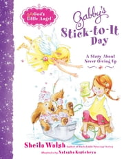 Gabby's Stick-to-It Day - A Story About Never Giving Up ebook by Sheila Walsh