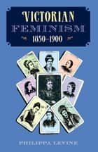 Victorian Feminism, 1850-1900 ebook by Philippa Levine