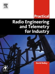 Practical Radio Engineering and Telemetry for Industry ebook by Bailey, David