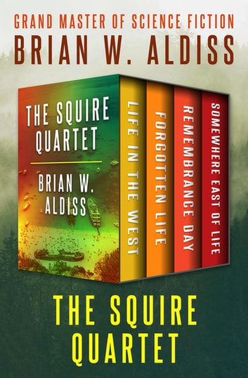 The Squire Quartet Ebook By Brian W Aldiss Rakuten Kobo