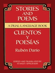 Stories and Poems/Cuentos y Poesías - A Dual-Language Book ebook by Rubén Darío,Stanley Appelbaum