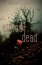 Almost Dead - Dead, #1 ebook by Rebecca A. Rogers