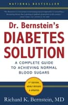 Dr. Bernstein's Diabetes Solution - The Complete Guide to Achieving Normal Blood Sugars ebook by Richard K. Bernstein, MD