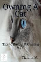 Owning A Cat ebook by Tiziana M.