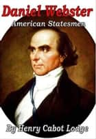 Daniel Webster ebook by Henry Cabot Lodge
