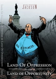 Land Of Oppression Instead of Land of Opportunity ebook by Gaines Bradford Jackson
