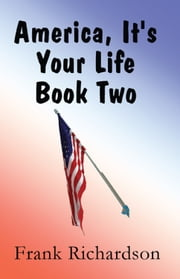 America It's Your Life Book Two ebook by Frank Richardson