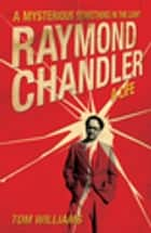 Raymond Chandler - A Mysterious Something in the Light: A Life ebook by Tom Williams