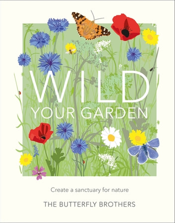 Wild Your Garden - Create a sanctuary for nature ebook by Jim and Joel Ashton