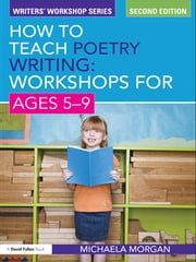 How to Teach Poetry Writing: Workshops for Ages 5-9 ebook by Michaela Morgan
