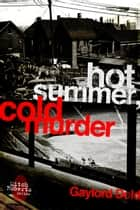 Hot Summer, Cold Murder ebook by Gaylord Dold