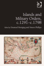 Islands and Military Orders, c.1291-c.1798 ebook by Dr Emanuel Buttigieg,Dr Simon Phillips