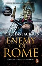 Enemy of Rome - (Gaius Valerius Verrens 5): Bravery and brutality at the heart of a Roman Empire in the throes of a bloody civil war ebook by Douglas Jackson