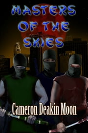 Masters of the Skies ebook by Cameron Deakin Moon